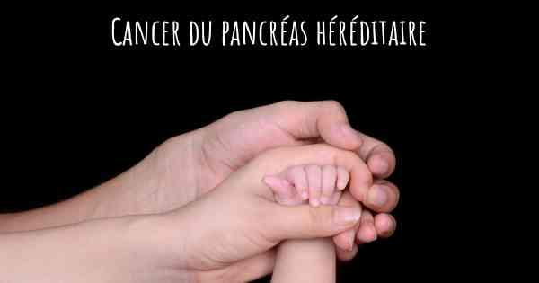 cancer pancreas hereditaire)