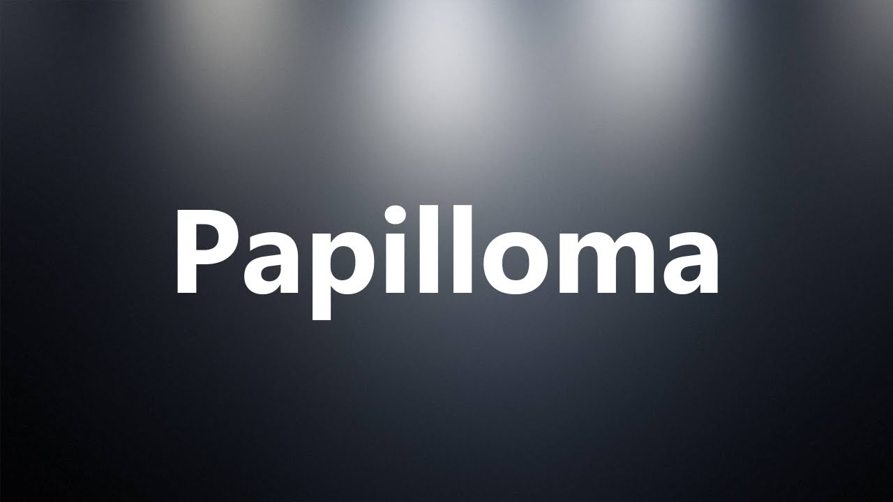 papilloma pronunciation